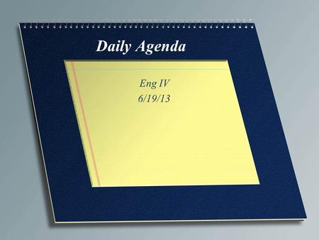 Daily Agenda Eng IV 6/19/13. Bellwork Take 5 minutes to respond to the quote. We will share after that. For John…Solve World Hunger in 3 steps or less.