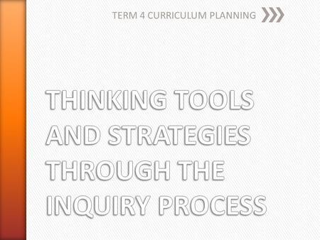 TERM 4 CURRICULUM PLANNING. » Planning achievable term goals: as a class and individually » Choosing issues and problems for inquiry through questioning-
