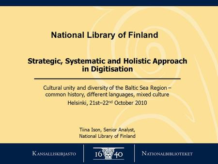 National Library of Finland Strategic, Systematic and Holistic Approach in Digitisation Cultural unity and diversity of the Baltic Sea Region – common.