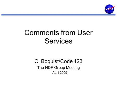Comments from User Services C. Boquist/Code 423 The HDF Group Meeting 1 April 2009.