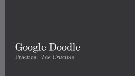"Google Doodle Practice: The Crucible. Model: Church steeple for the ""l"" The letter ""l"" is represented by a church steeple to reflect the religious focus."