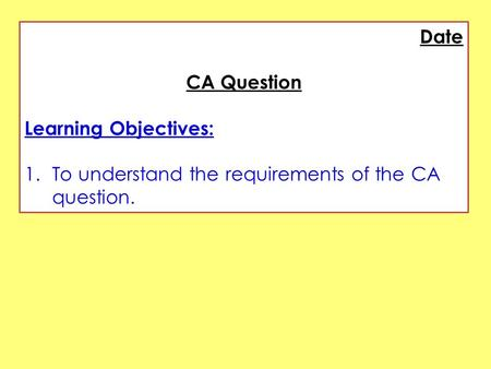 Date CA Question Learning Objectives: 1.To understand the requirements of the CA question.