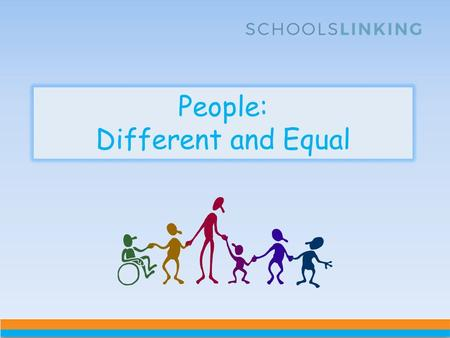 People: Different and Equal. We are learning to: To understand how all people are different and equal. To recognise and appreciate diversity and equality.