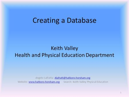 Creating a Database Angelo Lafratta- Website:  Search: Keith Valley Physical.