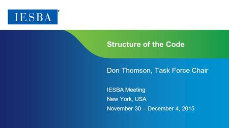 Page 1 | Proprietary and Copyrighted Information Structure of the Code Don Thomson, Task Force Chair IESBA Meeting New York, USA November 30 – December.