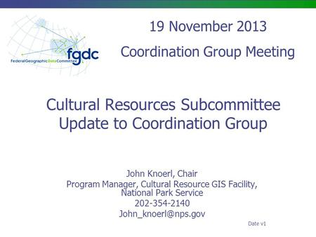 Cultural Resources Subcommittee Update to Coordination Group John Knoerl, Chair Program Manager, Cultural Resource GIS Facility, National Park Service.