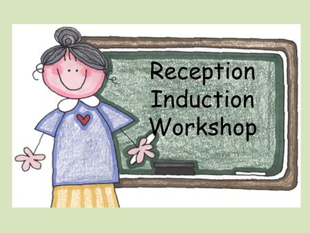 Reception Induction Workshop. Reception Class Teacher Mrs McDaid-Cairns Reception Learning Support Assistant Miss Waters Miss Chapel -1:1 support.