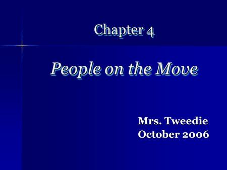Chapter 4 People on the Move Mrs. Tweedie October 2006.