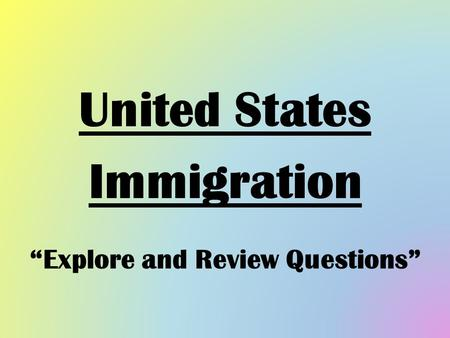 "United States Immigration ""Explore and Review Questions"""