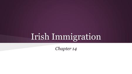 Irish Immigration Chapter 14. The Irish had suffered a long history of oppression from the British.