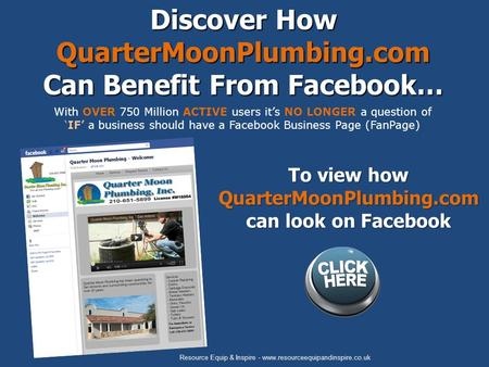 With OVER 750 Million ACTIVE users it's NO LONGER a question of 'IF' a business should have a Facebook Business Page (FanPage) Discover How QuarterMoonPlumbing.com.