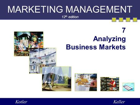 MARKETING MANAGEMENT 12 th edition 7 Analyzing Business Markets KotlerKeller.