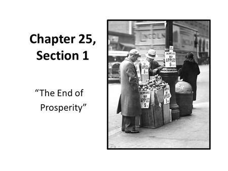 "Chapter 25, Section 1 ""The End of Prosperity"". The Roaring 1920s New products became available to consumers – Automobile – Washing machine – radio Expensive."