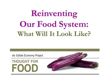 Reinventing Our Food System: What Will It Look Like?