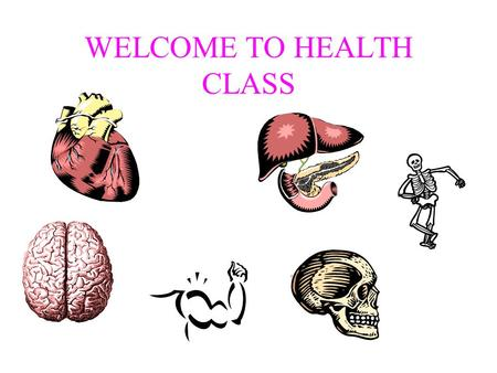 WELCOME TO HEALTH CLASS. NEED: Pen/Pencil Notebook Assignment Book.