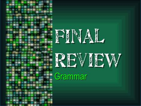Final Review Grammar. Parts of Speech Noun-person, place, thing, or idea.
