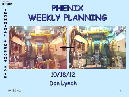 10/18/20121 PHENIX WEEKLY PLANNING 10/18/12 Don Lynch.