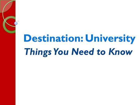 Destination: University Things You Need to Know. In this presentation… OSSD Requirements/Your Transcript University Programs – Gathering Information Course.