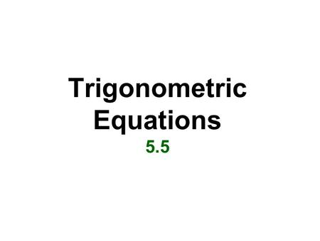 Trigonometric Equations 5.5. To solve an equation containing a single trigonometric function: Isolate the function on one side of the equation. Solve.