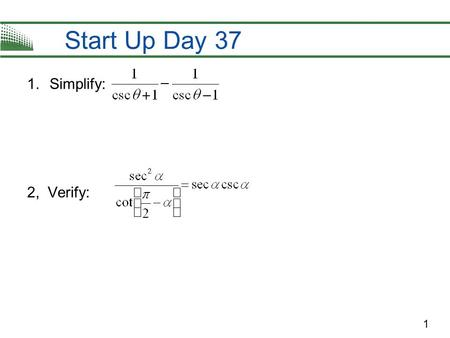 1 Start Up Day 37 1.Simplify: 2, Verify:. SOLVING TRIGONOMETRIC EQUATIONS-DAY 37 OBJECTIVE : SWBAT SOLVE TRIGONOMETRIC EQUATIONS. EQ: How can we use trigonometric.
