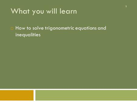 1 What you will learn  How to solve trigonometric equations and inequalities.