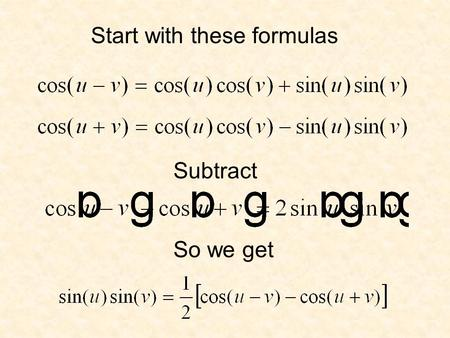 Start with these formulas Subtract So we get. It's the same with these other formulas.