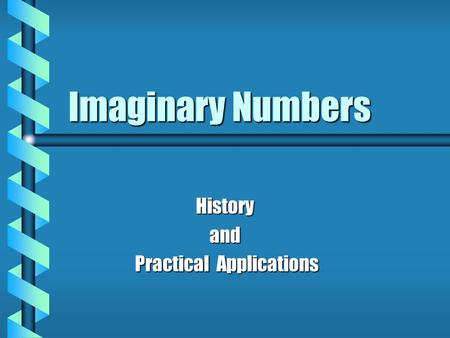 Imaginary Numbers Historyand Practical Applications Practical Applications.