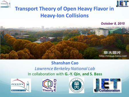 Transport Theory of Open Heavy Flavor in Heavy-Ion Collisions Shanshan Cao Lawrence Berkeley National Lab In collaboration with G.-Y. Qin, and S. Bass.