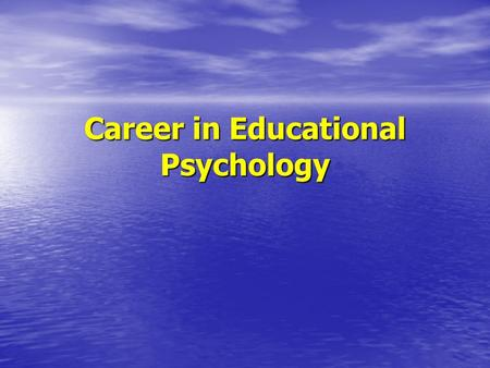 Career in Educational Psychology. 1. Who are Educational Psychologists (EP)? 2. What are their qualifications? 3. Where do EPs work in Hong Kong? 4. What.