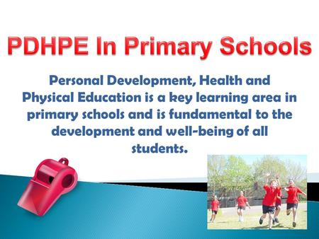Personal Development, Health and Physical Education is a key learning area in primary schools and is fundamental to the development and well-being of all.