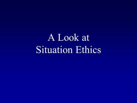 A Look at Situation Ethics. Definition of Situation Ethics The popular philosophy founded by Joseph Fletcher that states that right and wrong always depend.