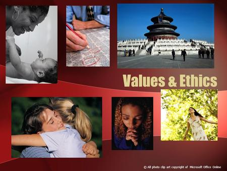 Values & Ethics © All photo clip art copyright of Microsoft Office Online.