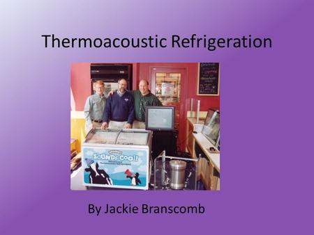 Thermoacoustic Refrigeration By Jackie Branscomb.