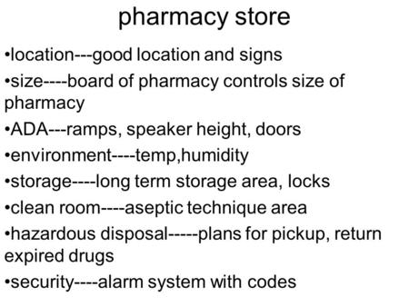 Pharmacy store location---good location and signs size----board of pharmacy controls size of pharmacy ADA---ramps, speaker height, doors environment----temp,humidity.