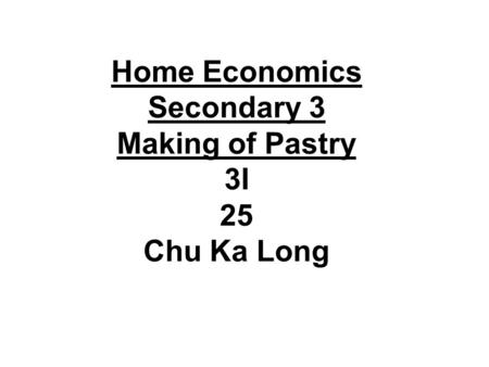 Home Economics Secondary 3 Making of Pastry 3I 25 Chu Ka Long.
