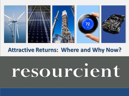 Attractive Returns: Where and Why Now?. Costs Declining, Deployment Increasing As costs of wind, solar and energy storage decline precipitously… The rate.