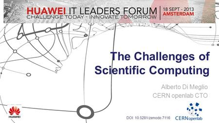 The Challenges of Scientific Computing Alberto Di Meglio CERN openlab CTO DOI: 10.5281/zenodo.7116.