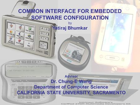 COMMON INTERFACE FOR EMBEDDED SOFTWARE CONFIGURATION by Yatiraj Bhumkar Advisor Dr. Chung-E Wang Department of Computer Science CALIFORNIA STATE UNIVERSITY,
