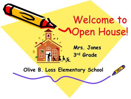 Welcome to Open House! Mrs. Jones 3 rd Grade Olive B. Loss Elementary School.
