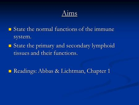 Aims State the normal functions of the immune system. State the normal functions of the immune system. State the primary and secondary lymphoid tissues.