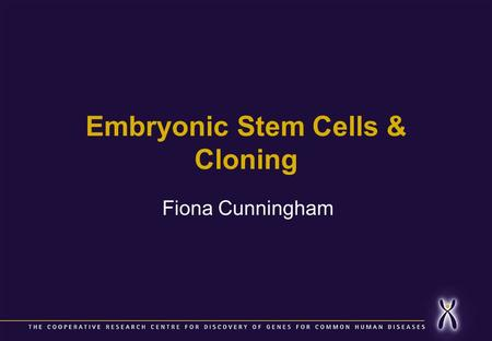 Embryonic Stem Cells & Cloning Fiona Cunningham.