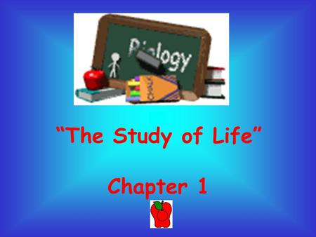 """The Study of Life"" Chapter 1. I. What is Biology? A. Biology - the study of living things/ organisms."
