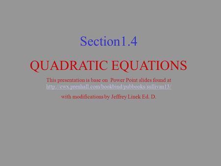 Section1.4 QUADRATIC EQUATIONS This presentation is base on Power Point slides found at