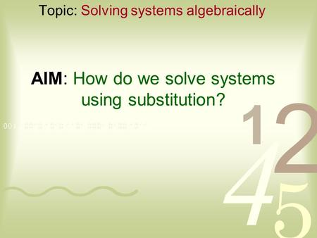 AIM: How do we solve systems using substitution? Topic: Solving systems algebraically.