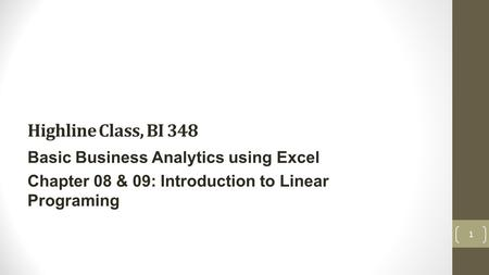 Highline Class, BI 348 Basic Business Analytics using Excel Chapter 08 & 09: Introduction to Linear Programing 1.