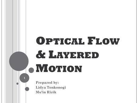O PTICAL F LOW & L AYERED M OTION Prepared by: Lidya Tonkonogi Mu'in Rizik 1.