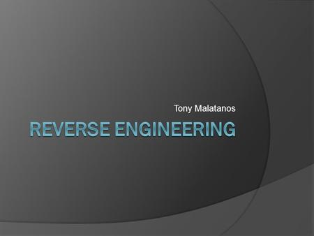 Tony Malatanos. Focal Points  What is reverse engineering?  Reasons Legit Malicious  Legality  Morality  Clean Room Design  Example: ReactOS.