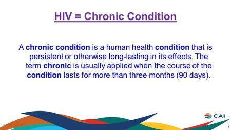HIV = Chronic Condition A chronic condition is a human health condition that is persistent or otherwise long-lasting in its effects. The term chronic is.