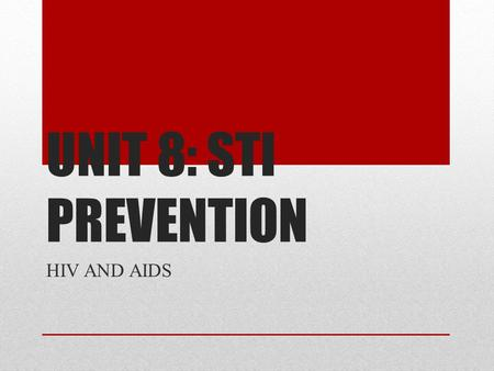UNIT 8: STI PREVENTION HIV AND AIDS. WHAT IS HIV? HUMAN IMMUNODEFICIENCY VIRUS DESTROYS IMPORTANT BLOOD CELLS IN THE BODY'S IMMUNE SYSTEM, WHICH LEAVES.