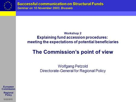 12/22/2015 1 Successful communication on Structural Funds Seminar on 10 November 2003, Brussels European Commission Regional Policy Workshop 2 Explaining.